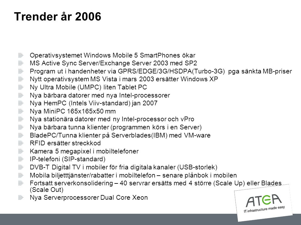Trender år 2006 Operativsystemet Windows Mobile 5 SmartPhones ökar