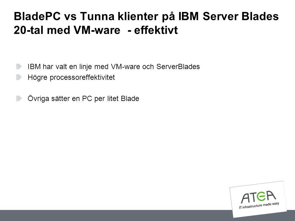 BladePC vs Tunna klienter på IBM Server Blades 20-tal med VM-ware - effektivt