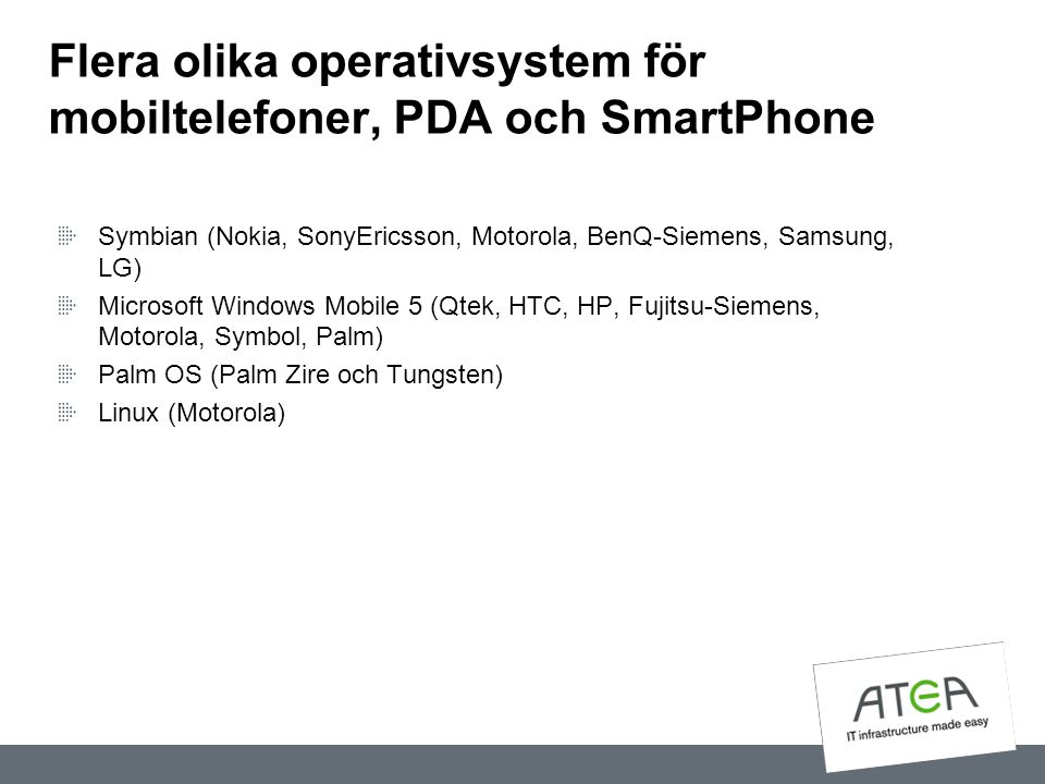 Flera olika operativsystem för mobiltelefoner, PDA och SmartPhone