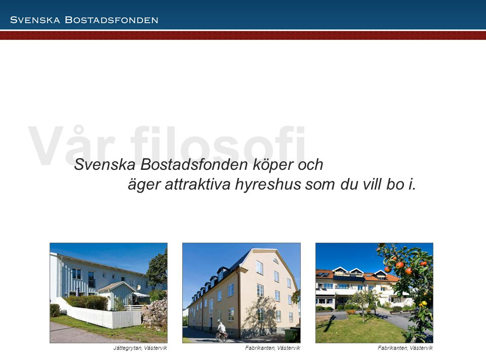 den 3 april 2017 Vår filosofi. Svenska Bostadsfonden köper och äger attraktiva hyreshus som du vill bo i.