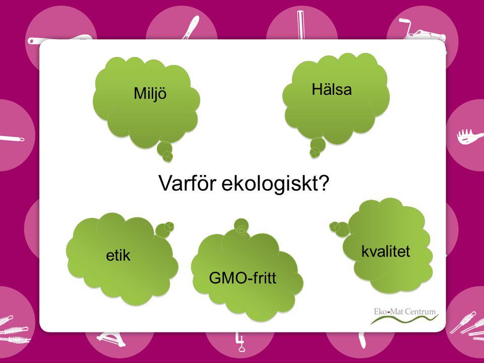 Hälsa Miljö Varför ekologiskt kvalitet etik GMO-fritt