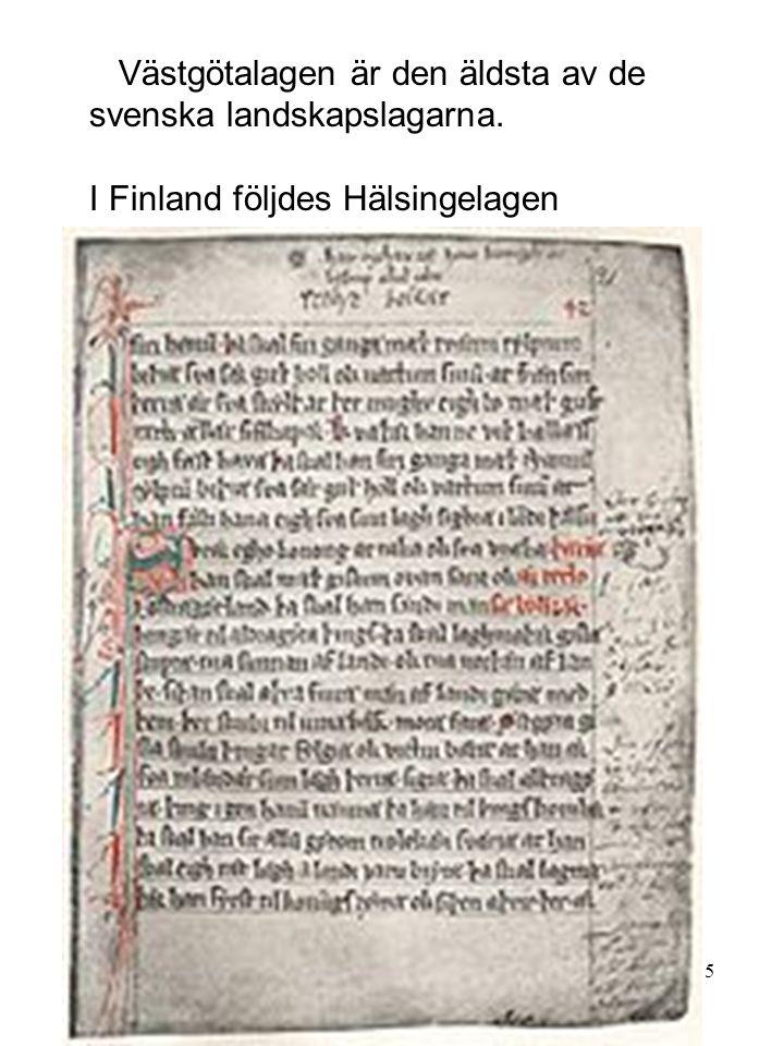 Västgötalagen är den äldsta av de svenska landskapslagarna.