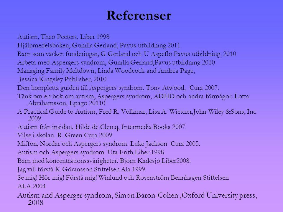 Referenser Autism, Theo Peeters, Liber 1998. Hjälpmedelsboken, Gunilla Gerland, Pavus utbildning 2011.