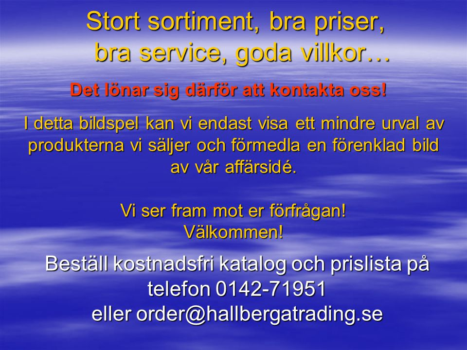 Stort sortiment, bra priser, bra service, goda villkor…