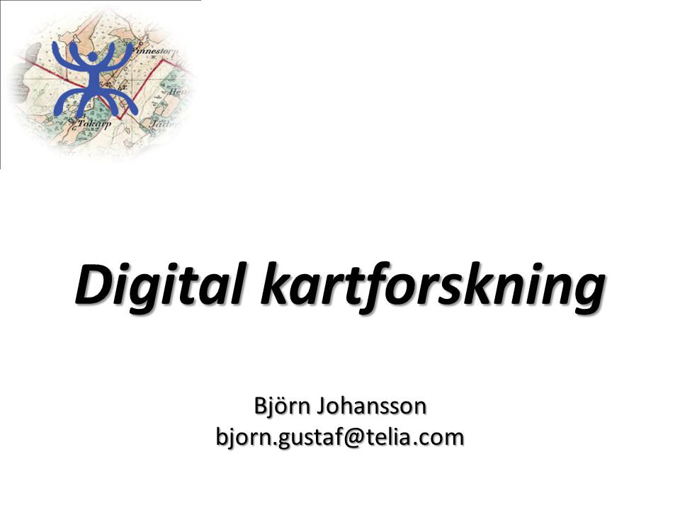 Digital kartforskning Björn Johansson bjorn.gustaf@telia.com