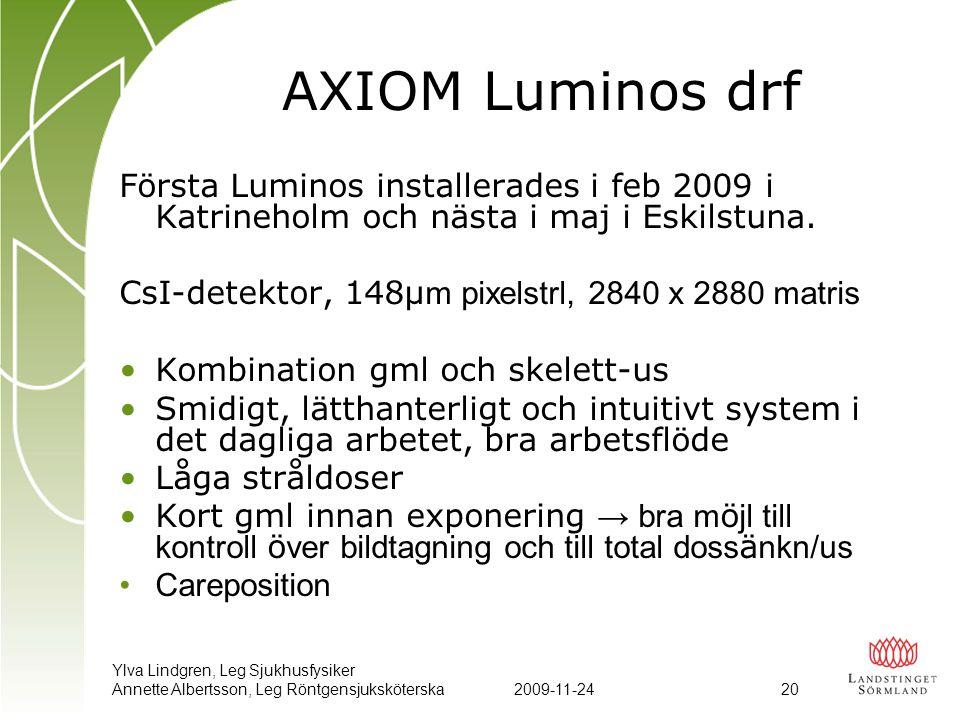 AXIOM Luminos drf Första Luminos installerades i feb 2009 i Katrineholm och nästa i maj i Eskilstuna.
