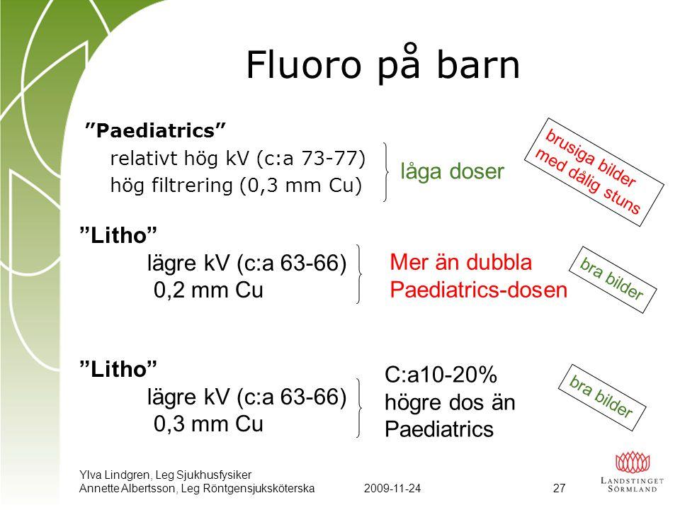 Fluoro på barn låga doser Litho lägre kV (c:a 63-66) 0,2 mm Cu