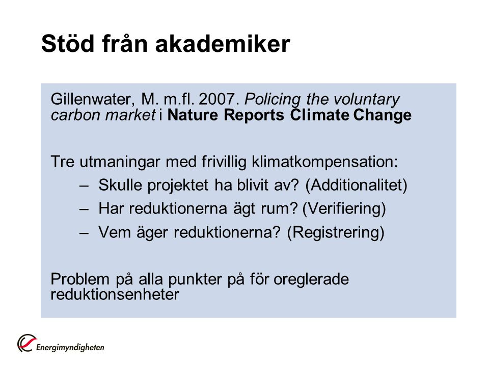Stöd från akademiker Gillenwater, M. m.fl. 2007. Policing the voluntary carbon market i Nature Reports Climate Change.