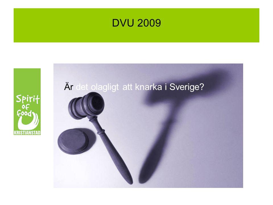 DVU 2009 Är det olagligt att knarka i Sverige