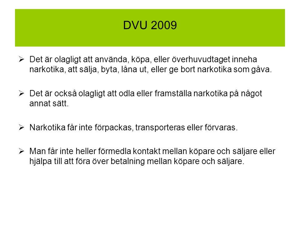 DVU 2009 Det är olagligt att använda, köpa, eller överhuvudtaget inneha narkotika, att sälja, byta, låna ut, eller ge bort narkotika som gåva.