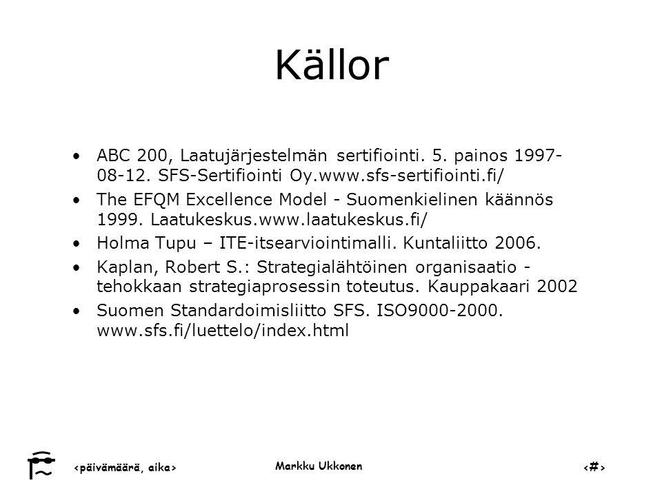 Källor ABC 200, Laatujärjestelmän sertifiointi. 5. painos 1997-08-12. SFS-Sertifiointi Oy.www.sfs-sertifiointi.fi/