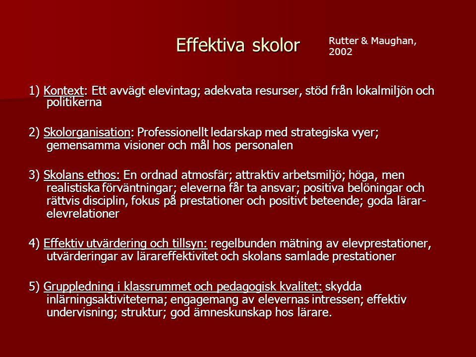 Effektiva skolor Rutter & Maughan, 2002. 1) Kontext: Ett avvägt elevintag; adekvata resurser, stöd från lokalmiljön och politikerna.