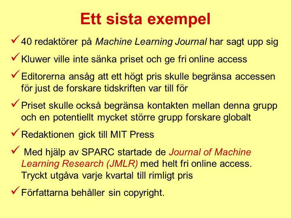 Ett sista exempel 40 redaktörer på Machine Learning Journal har sagt upp sig. Kluwer ville inte sänka priset och ge fri online access.