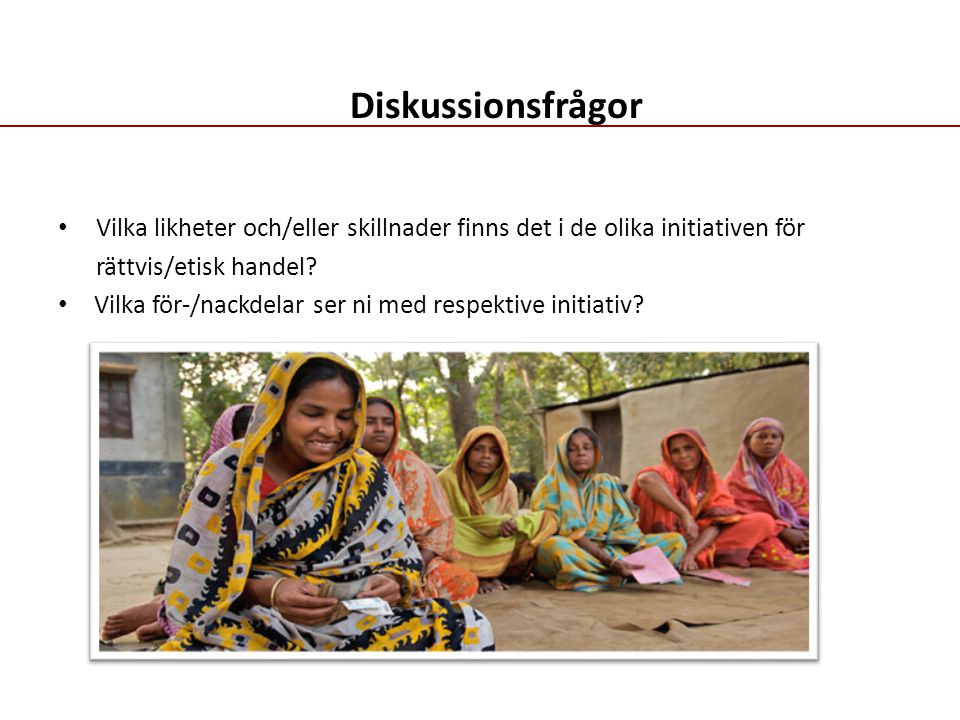Diskussionsfrågor Vilka likheter och/eller skillnader finns det i de olika initiativen för. rättvis/etisk handel