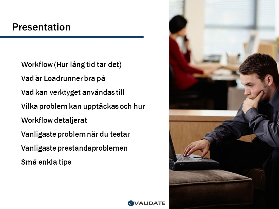 Presentation Workflow (Hur lång tid tar det) Vad är Loadrunner bra på