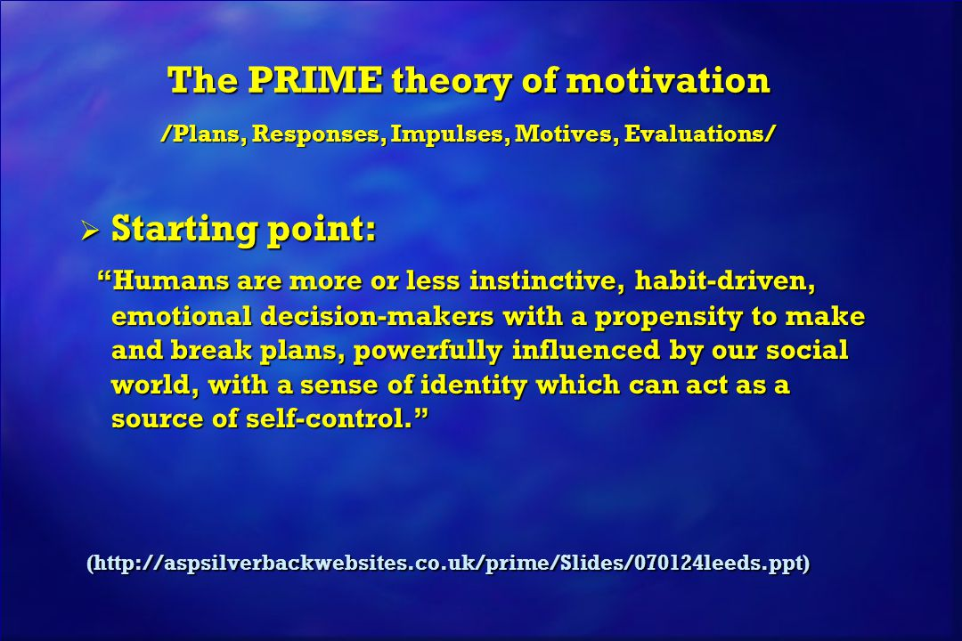 The PRIME theory of motivation /Plans, Responses, Impulses, Motives, Evaluations/