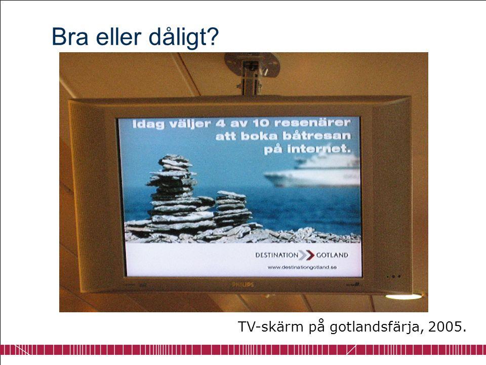 Bra eller dåligt TV-skärm på gotlandsfärja, 2005.