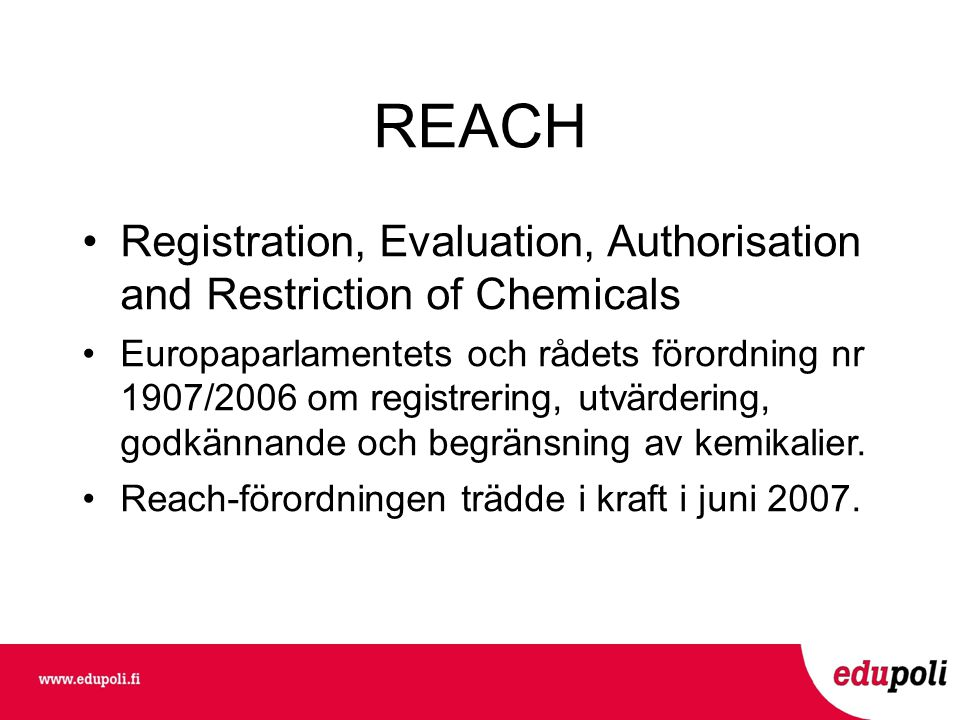 REACH Registration, Evaluation, Authorisation and Restriction of Chemicals.