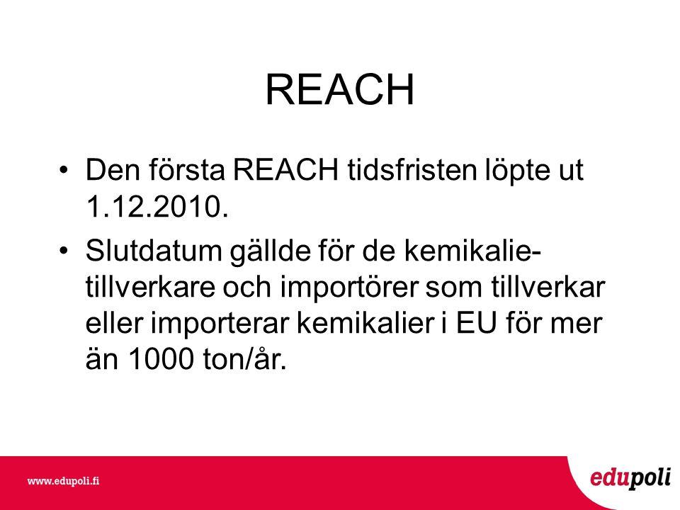 REACH Den första REACH tidsfristen löpte ut 1.12.2010.