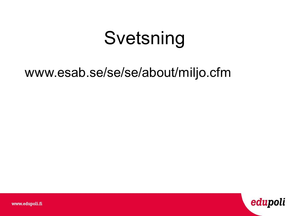 Svetsning www.esab.se/se/se/about/miljo.cfm Johanna Krabbe