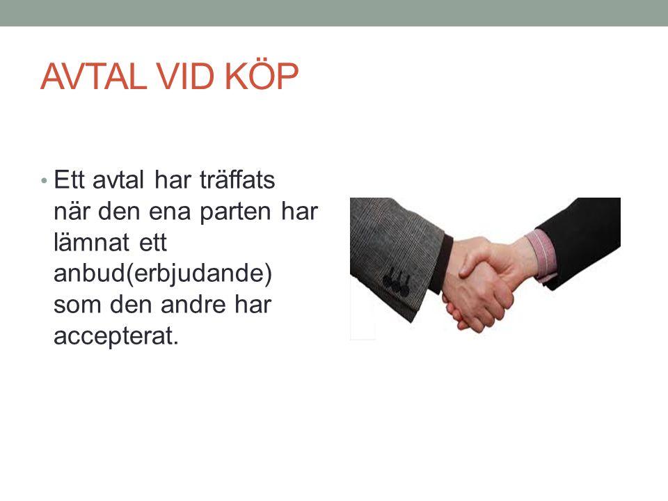 AVTAL VID KÖP Ett avtal har träffats när den ena parten har lämnat ett anbud(erbjudande) som den andre har accepterat.