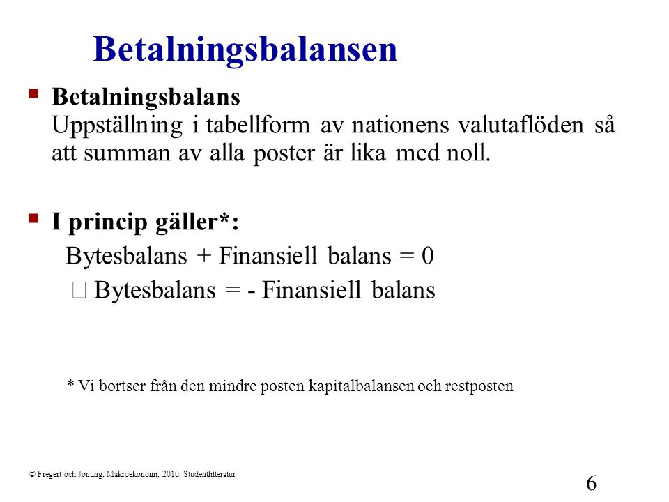 Betalningsbalansen Betalningsbalans Uppställning i tabellform av nationens valutaflöden så att summan av alla poster är lika med noll.