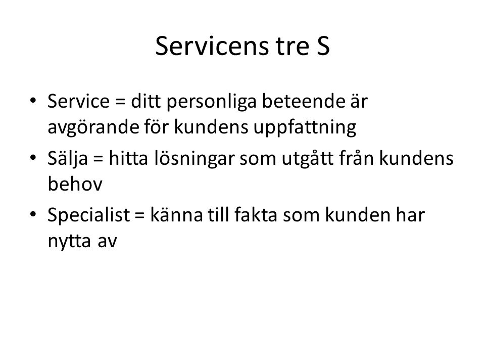 Servicens tre S Service = ditt personliga beteende är avgörande för kundens uppfattning. Sälja = hitta lösningar som utgått från kundens behov.