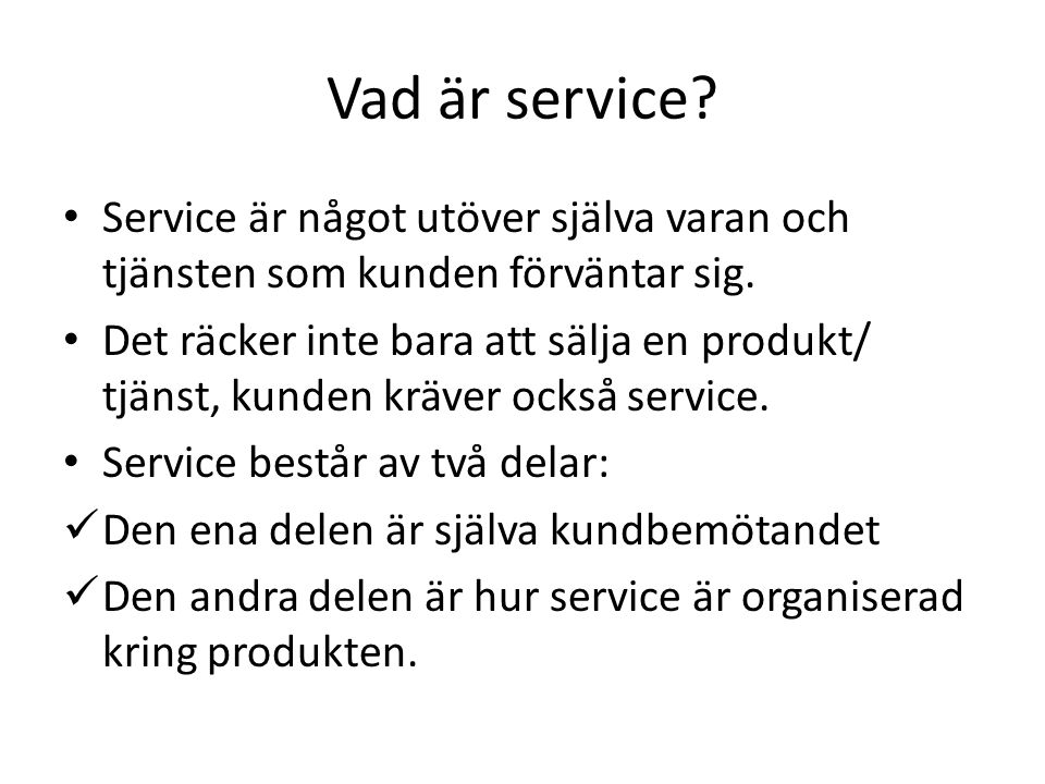 Vad är service Service är något utöver själva varan och tjänsten som kunden förväntar sig.