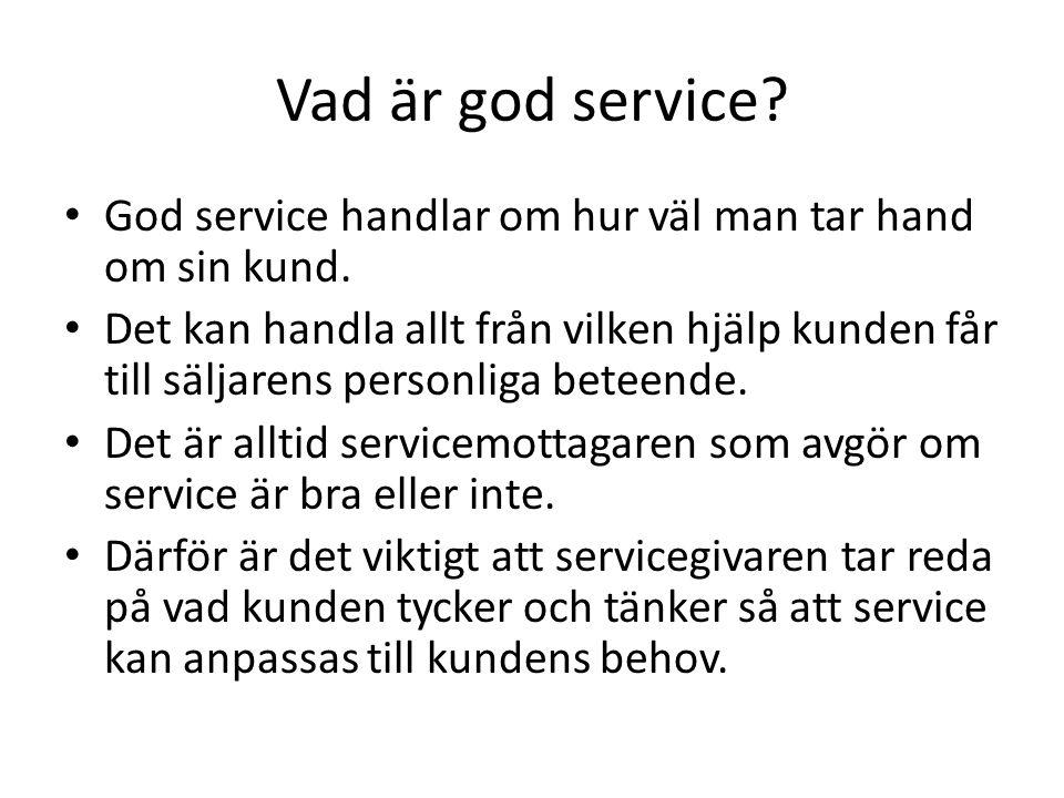 Vad är god service God service handlar om hur väl man tar hand om sin kund.