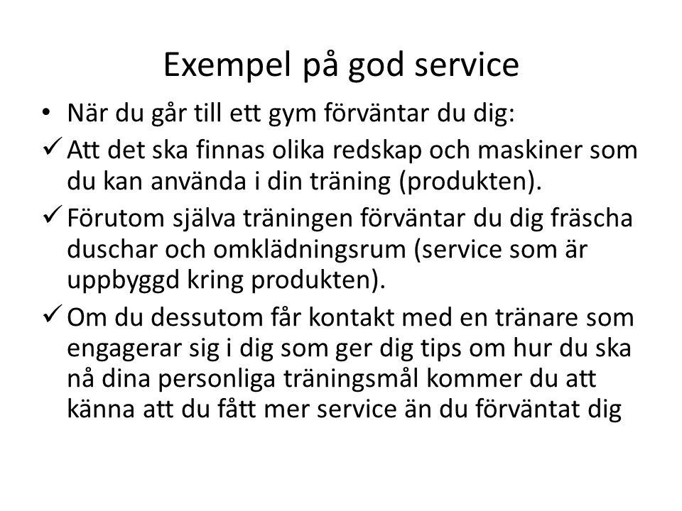Exempel på god service När du går till ett gym förväntar du dig: