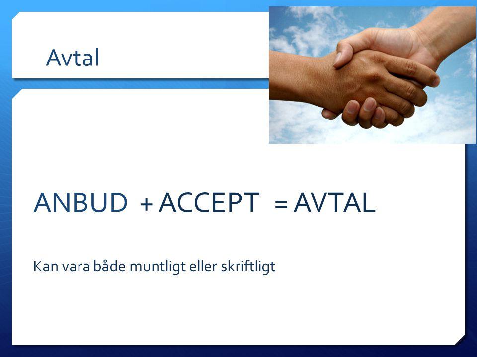 Avtal ANBUD + ACCEPT = AVTAL Kan vara både muntligt eller skriftligt