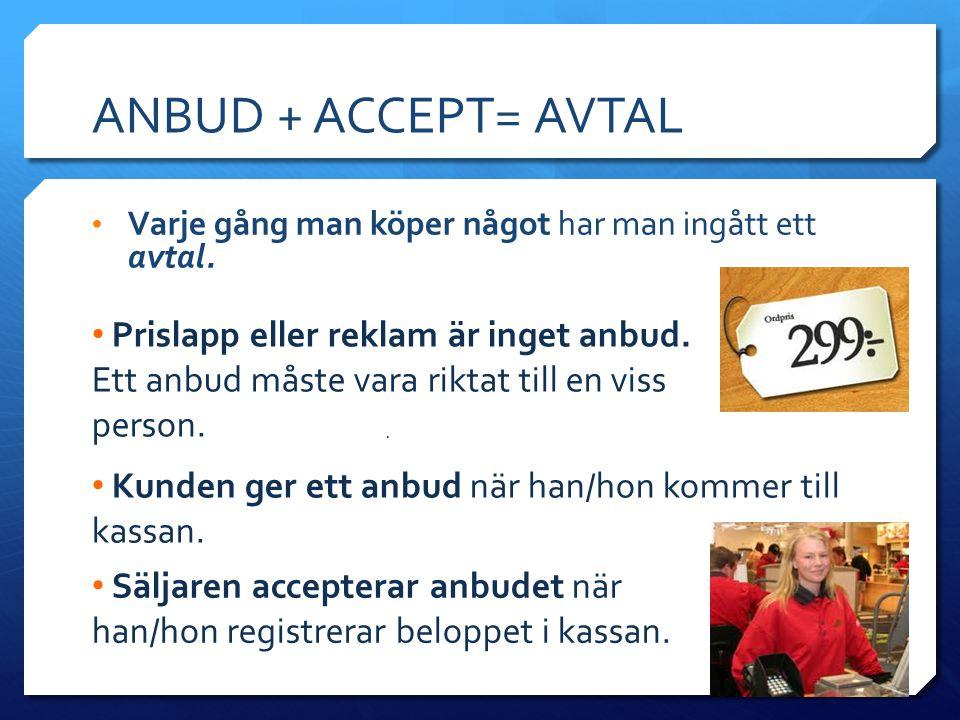 ANBUD + ACCEPT= AVTAL Varje gång man köper något har man ingått ett avtal.