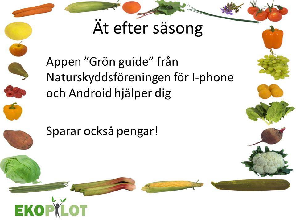 Ät efter säsong Appen Grön guide från Naturskyddsföreningen för I‐phone och Android hjälper dig Sparar också pengar.