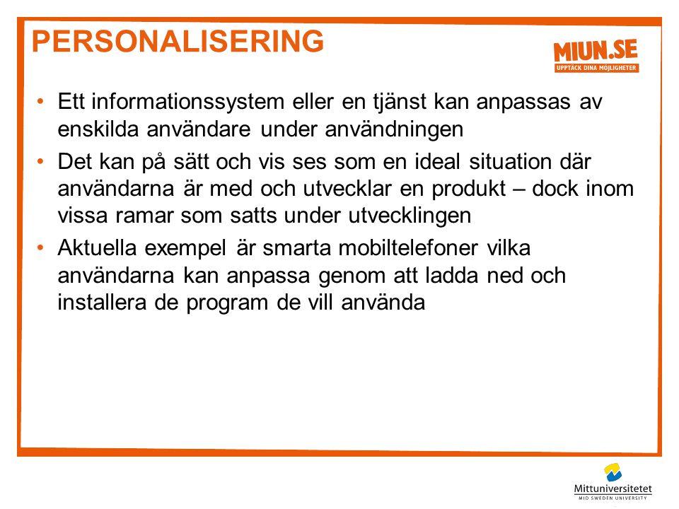 Personalisering Ett informationssystem eller en tjänst kan anpassas av enskilda användare under användningen.