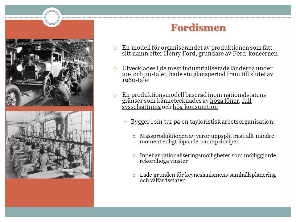 Fordismen En modell för organiserandet av produktionen som fått sitt namn efter Henry Ford, grundare av Ford-koncernen.