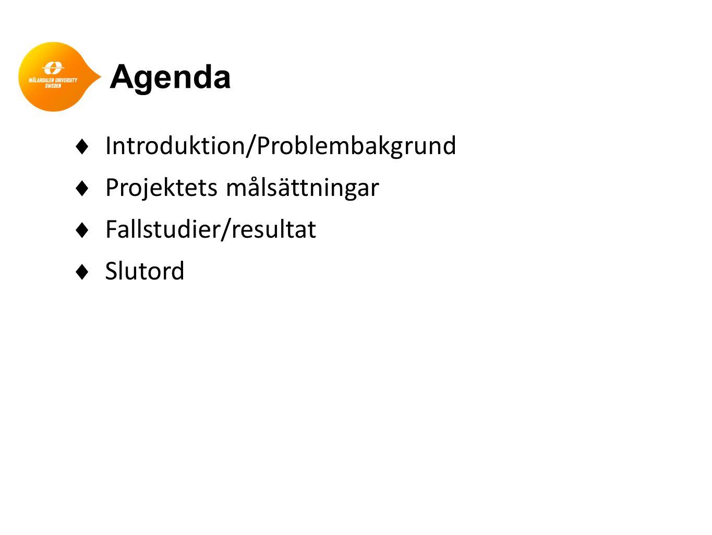 Agenda Introduktion/Problembakgrund Projektets målsättningar