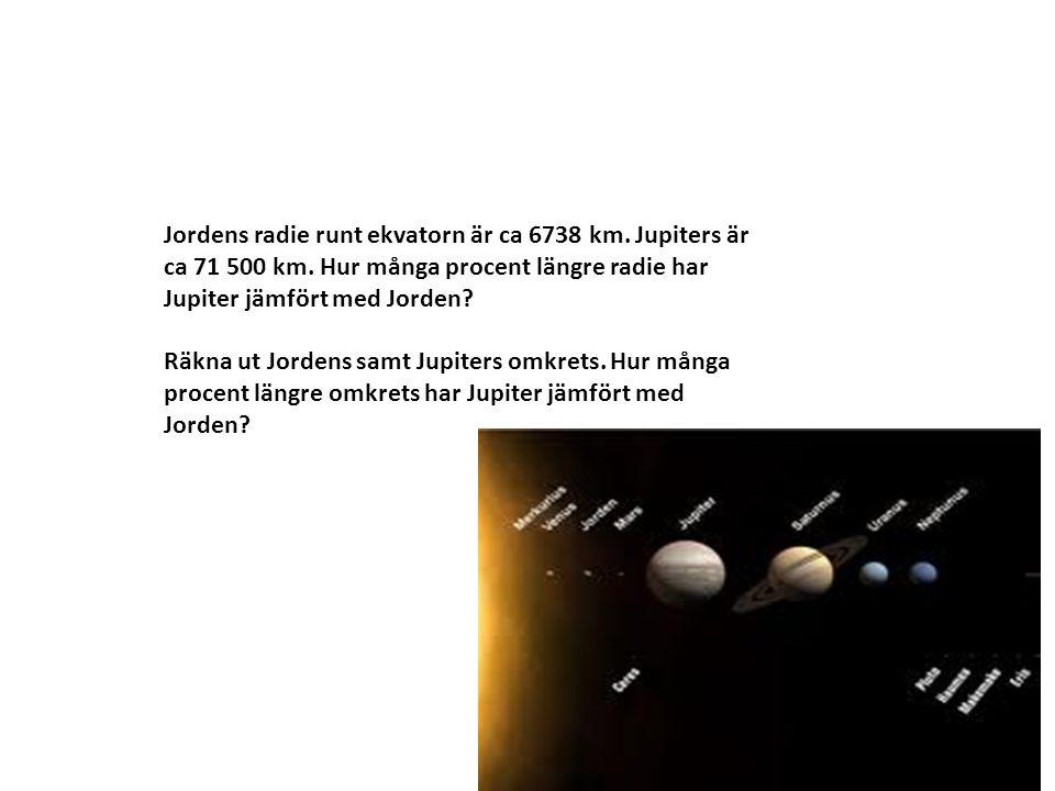 Jordens radie runt ekvatorn är ca 6738 km. Jupiters är ca 71 500 km