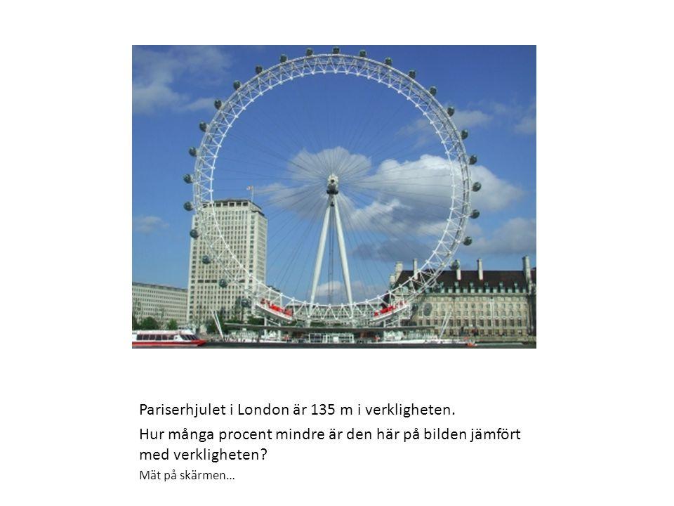 Pariserhjulet i London är 135 m i verkligheten.