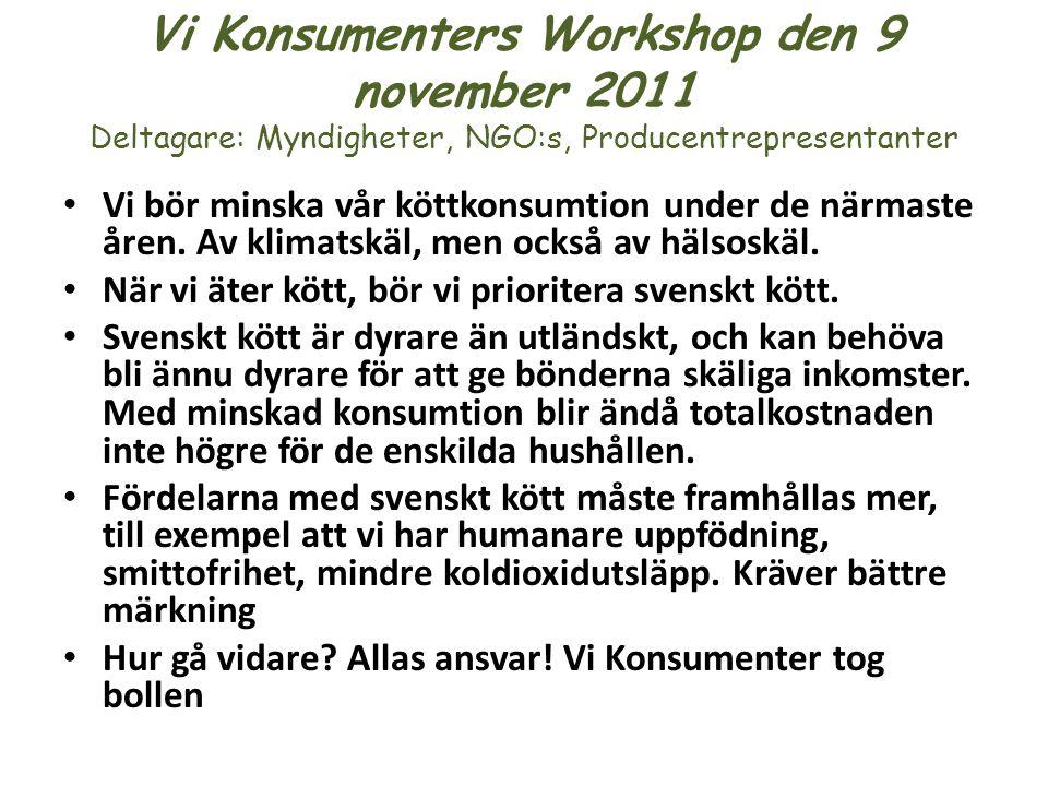 Vi Konsumenters Workshop den 9 november 2011 Deltagare: Myndigheter, NGO:s, Producentrepresentanter