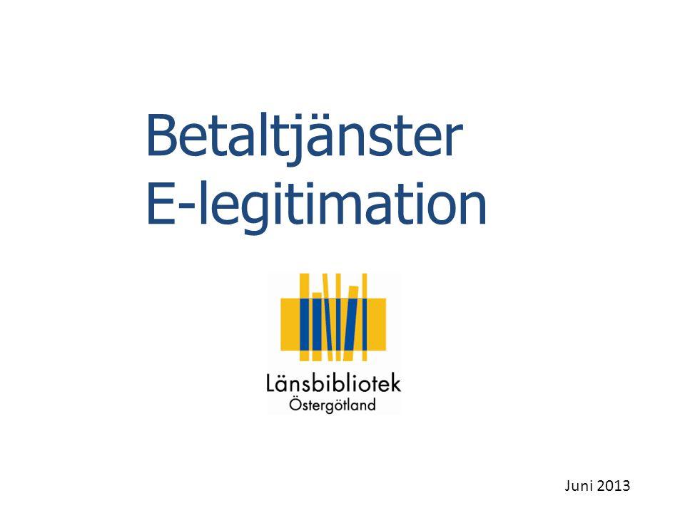 Betaltjänster E-legitimation Juni 2013