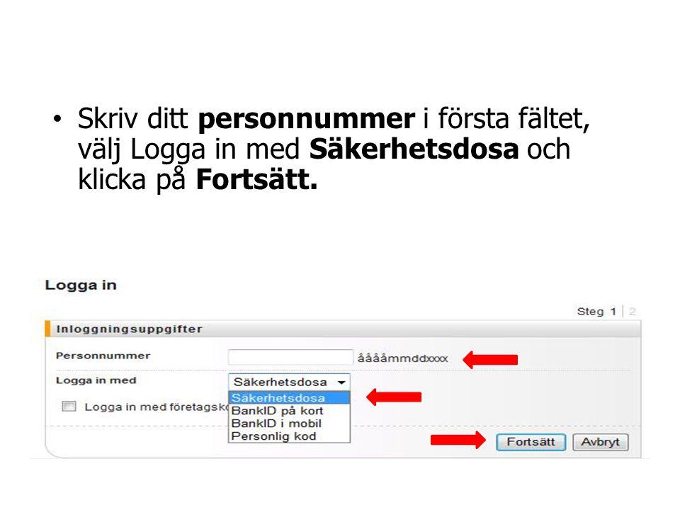 Skriv ditt personnummer i första fältet, välj Logga in med Säkerhetsdosa och klicka på Fortsätt.
