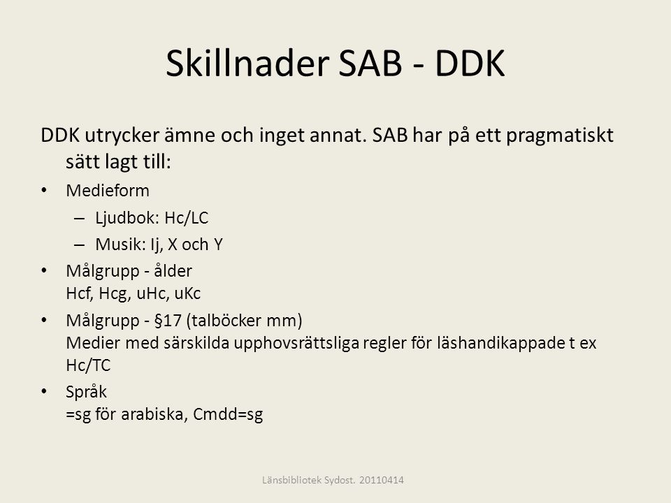 Skillnader SAB - DDK DDK utrycker ämne och inget annat. SAB har på ett pragmatiskt sätt lagt till: Medieform.