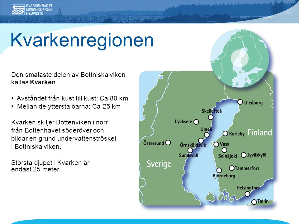 Kvarkenregionen Den smalaste delen av Bottniska viken kallas Kvarken.