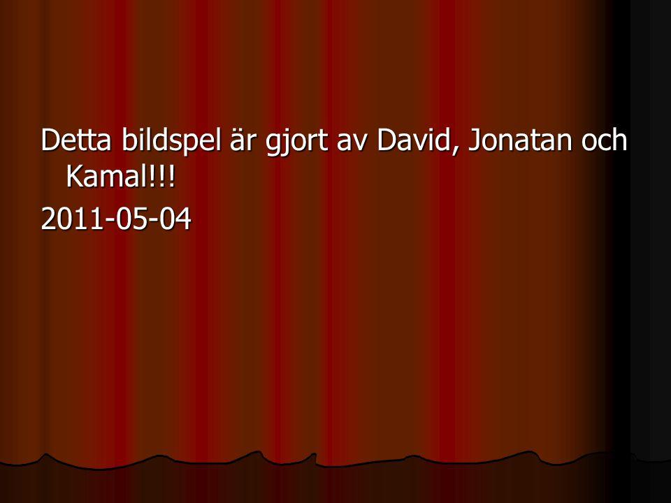 Detta bildspel är gjort av David, Jonatan och Kamal!!!