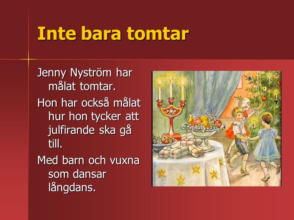 Inte bara tomtar Jenny Nyström har målat tomtar.