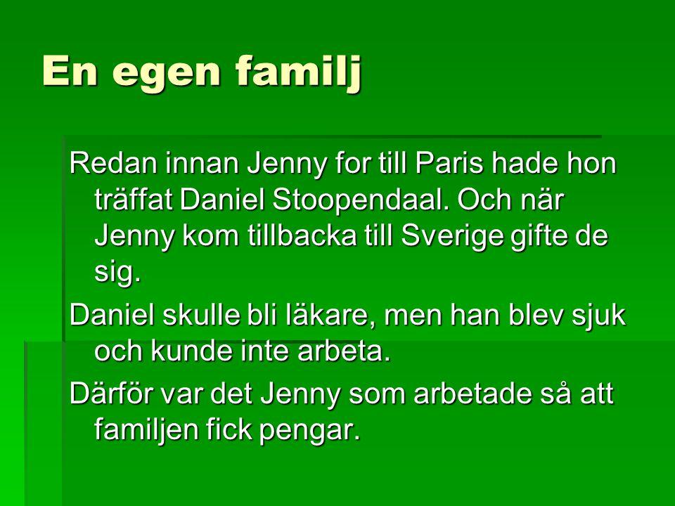 En egen familj Redan innan Jenny for till Paris hade hon träffat Daniel Stoopendaal. Och när Jenny kom tillbacka till Sverige gifte de sig.