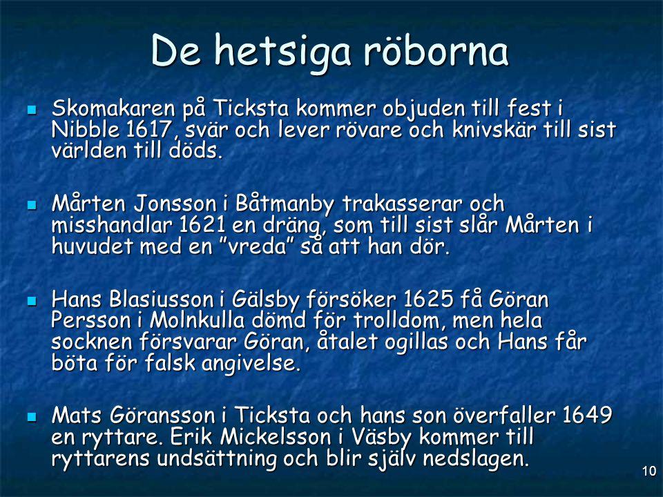 De hetsiga röborna Skomakaren på Ticksta kommer objuden till fest i Nibble 1617, svär och lever rövare och knivskär till sist världen till döds.