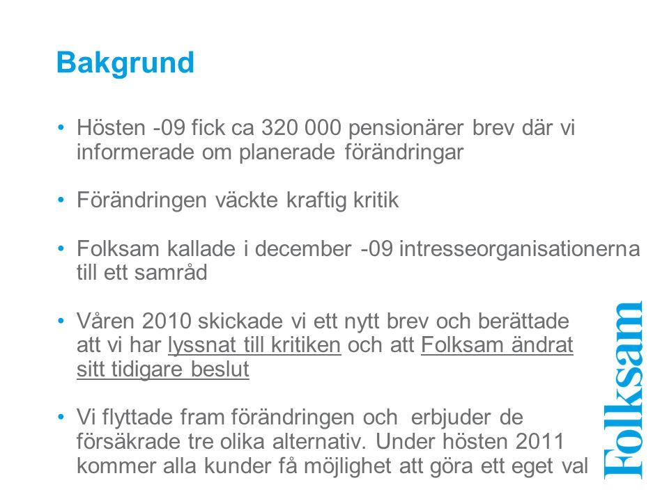 Bakgrund Hösten -09 fick ca 320 000 pensionärer brev där vi informerade om planerade förändringar. Förändringen väckte kraftig kritik.