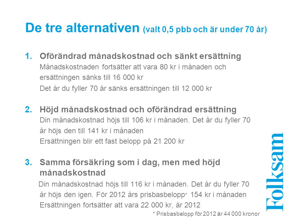 De tre alternativen (valt 0,5 pbb och är under 70 år)