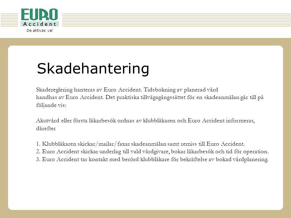 Skadehantering Skadereglering hanteras av Euro Accident. Tidsbokning av planerad vård.